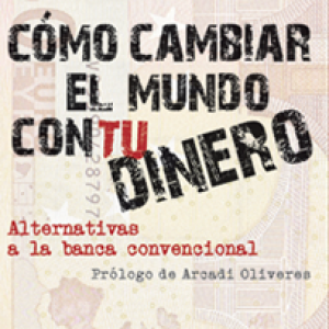 http://contrabandos.org/wp-content/uploads/2012/03/como_cambiar_el_mundo_con_tu_dinero.png